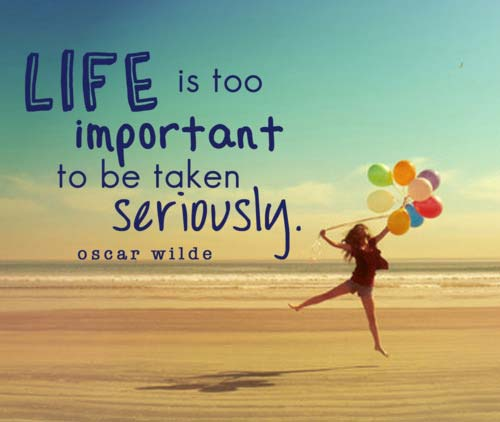 Life-is-too-important-to-be-taken-seriously-
